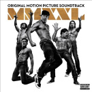 Magic Mike XXL [Original Motion Picture Soundtrack]