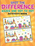 Spot the Difference, Mazes and Dot to Dot Activity Book