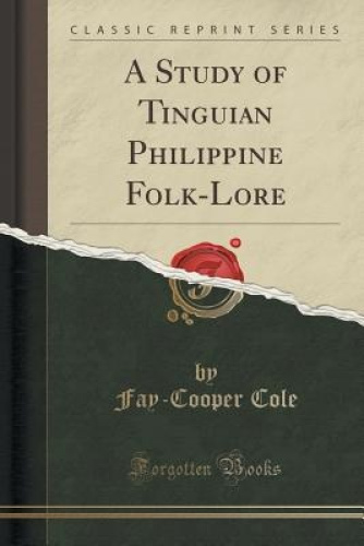 A-Study-of-Tinguian-Philippine-Folk-Lore-Classic-Reprint-by-Fay-Cooper-Cole