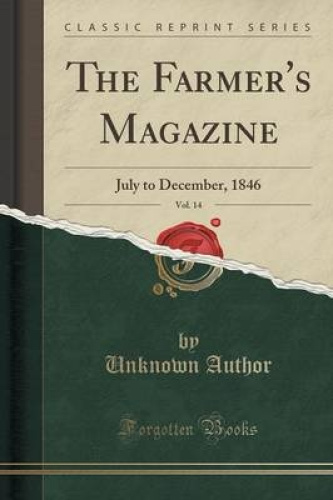 The-Farmer-039-s-Magazine-Vol-14-July-to-December-1846-Classic-Reprint-by-Unkn