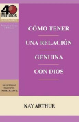Como Tener Una Relacion Genuina Con Dios / Having a Real Relationship with God