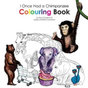 I Once Had a Chimpanzee Colouring Book