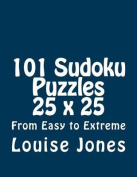 101 Sudoku Puzzles 25 X 25 from Easy to Extreme