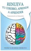 Renueva Tu Cerebro Aprende a Aprender