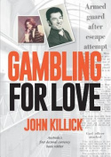 Gambling for Love, John Killick, Australia's First Decimal Currency Bank Robber