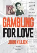Gambling for Love, John Killick, Australia's First Decimal Currency Bank Robber