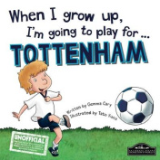 When I Grow Up I'm Going to Play for Tottenham
