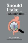 Should I Take... Probiotics?