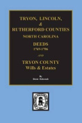 Tryon, Lincoln & Rutherford Counties, North Carolina Deeds, 1769-1786 and Wills of Tryon County, N.C.