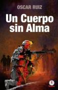 Un Cuerpo Sin Alma [Spanish]