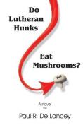 Do Lutheran Hunks Eat Mushrooms?