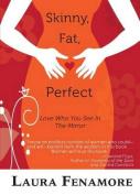 Skinny, Fat, Perfect