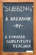 Subbing, a Memoir by a Former Substitute Teacher