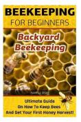 Beekeeping for Beginners. Backyard Beekeeping
