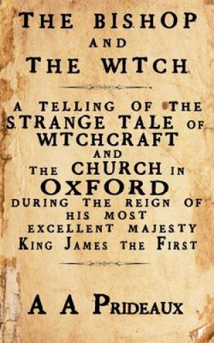 The Bishop and the Witch: A Telling of the Strange Tale of Witchcraft and the Ch