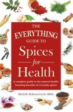 The Everything Guide to Spices for Health: A Complete Guide to the Natural Health-Boosting Benefits of Everyday Spices (Everything)