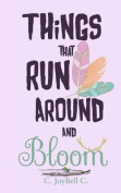 Things That Run Around and Bloom