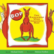 Bop, the Kangaroo Who Couldn't Hop