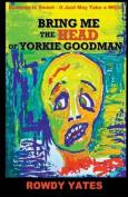 Bring Me the Head of Yorkie Goodman