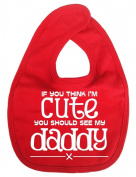 Image is Everything - If you think I'm cute you should see my daddy x - Baby, Toddler, Feeding Bib