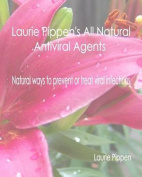 Laurie Pippen's All Natural Antiviral Agents - Natural Ways to Prevent or Treat