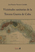 Vicisitudes Sanitarias de La Tercera Guerra de Cuba [Spanish]
