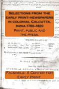Selections from the Early Print-Newspapers in Colonial Calcutta, India.1780-1820