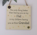 Luxury Square The only thing. having you as my dad is my children having you as their Grandad Wooden Plaque