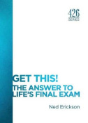 Get This! the Answer to Life's Final Exam