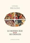 Le Moyen Age Par Ses Images
