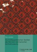 Die Fruhbyzantinischen Textilien Des Romisch-Germanischen Zentralmuseums [GER]