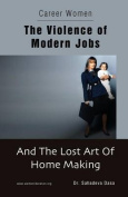 Career Women - The Violence of Modern Jobs and the Lost Art of Home Making
