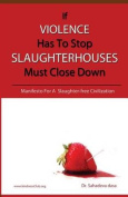 If Violence Has to Stop, Slaughterhouses Must Close Down