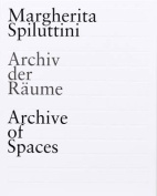 Margherita Spiluttini - Archive of Spaces