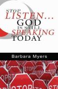 Stop Listen God Is Still Speaking Today