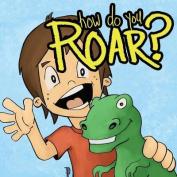 How Do You Roar?