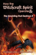 How the Witchcraft Spirit Operates & the Anointing That Destroys It