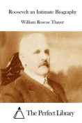 Roosevelt an Intimate Biography