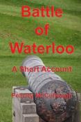 Battle of Waterloo a Short Account