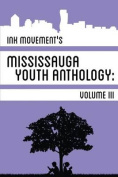 Ink Movement's Mississauga Youth Anthology Volume III
