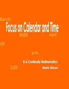 Focus on Calendar and Time K-6 Continuity Mathematics