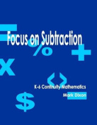 Focus on Subtraction K-6 Continuity Mathematics