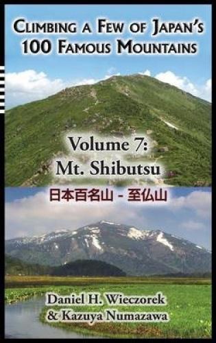 Climbing a Few of Japan's 100 Famous Mountains - Volume 7: Mt. Shibutsu (Climbin
