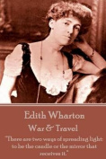 Edith Wharton - War & Travel  : There Are Two Ways of Spreading Light