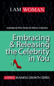 Embracing & Releasing the Celebrity in You