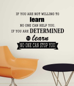 If you are not willing to learn no one can help you if you are determined to learn no one can stop you. Wall Vinyl Decal inspirational Quote Art Saying Sticker