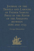 Journal of the Travels and Labours of Father Samuel Fritz in the River of the Amazons Between 1686 and 1723