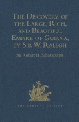 The Discovery of the Large, Rich, and Beautiful Empire of Guiana, by Sir  W. Ralegh