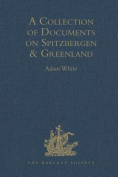 A Collection of Documents on Spitzbergen and Greenland: Comprising a Translation from F. Martens' Voyage to Spitzbergen
