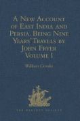 A New Account of East India and Persia. Being Nine Years' Travels, 1672-1681, by John Fryer